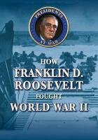 How Franklin D. Roosevelt fought World War II