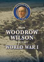 How Woodrow Wilson fought World War I
