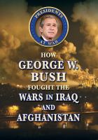 How George W. Bush fought the wars in Iraq and Afghanistan