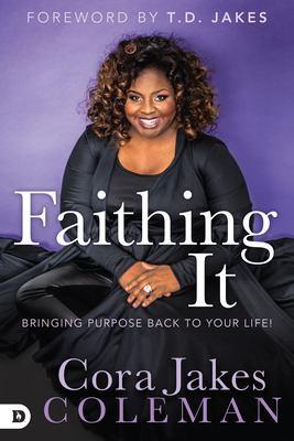 Faithing it : bringing purpose back to your life