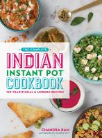 The complete Indian Instant Pot cookbook : 130 traditional & modern recipes