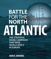 Battle for the North Atlantic : the strategic Naval campaign that Won World War II in Europe