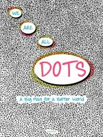 We are all dots : a big plan for a better world