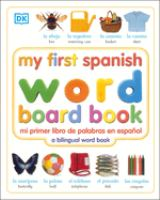 My first Spanish word board book = Mi primer libro de palabras en español : a bilingual word book