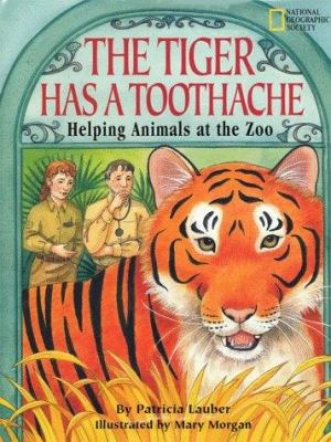 The tiger has a toothache : helping animals at the zoo