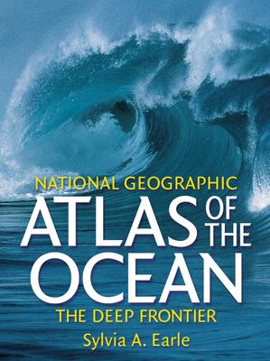 National Geographic atlas of the ocean : the deep frontier