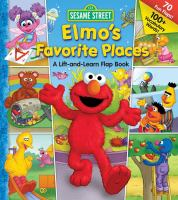 Elmo's favorite places : a lift-and-learn flap book
