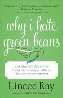 Why I hate green beans : and other confessions about relationships, reality TV, and how we see ourselves
