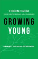 Growing young : six essential strategies to help young people discover and love your church