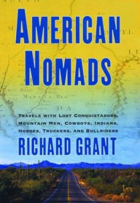 American nomads : travels with lost conquistadors, mountain men, cowboys, Indians, hoboes, and bullriders
