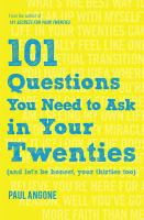 101 questions you need to ask in your twenties : (and let's be honest, your thirties too)