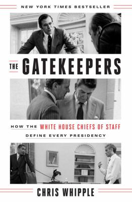 The Gatekeepers: How the White House Chiefs of Staff Define Every