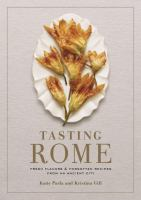 Tasting Rome : fresh flavors & forgotten recipes from an ancient city