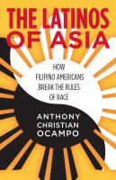 The Latinos of Asia : how Filipino Americans break the rules of race