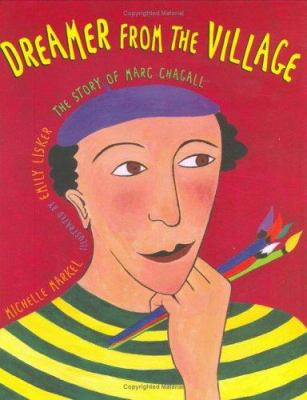 Dreamer from the village : the story of Marc Chagall