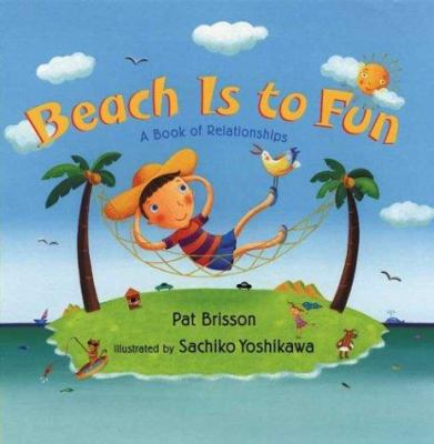 Beach is to fun : a book of relationships