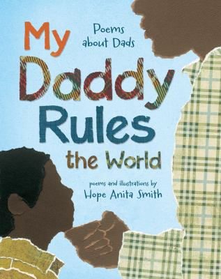 My daddy rules the world : poems about dads