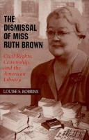 The dismissal of Miss Ruth Brown : civil rights, censorship, and the American library