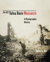 The 1921 Tulsa race massacre : a photographic history
