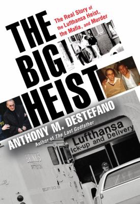 The Big Heist: The Real Story of the Lufthansa Heist, the Mafia,
