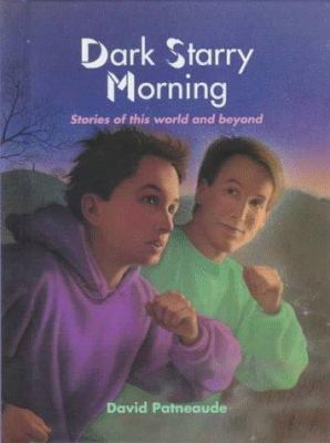 Dark, starry morning : stories of this world and beyond