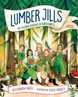 Lumber Jills : the unsung heroines of World War II
