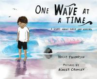 One wave at a time : a story about grief and healing