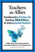 Teachers as allies : transformative practices for teaching DREAMers & undocumented students