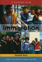 Immigration : the ultimate teen guide