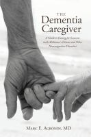 The dementia caregiver : a guide to caring for someone with Alzheimer's disease and other neurocognitive disorders