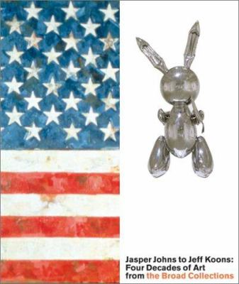 Jasper Johns to Jeff Koons : four decades of art from the Broad collections