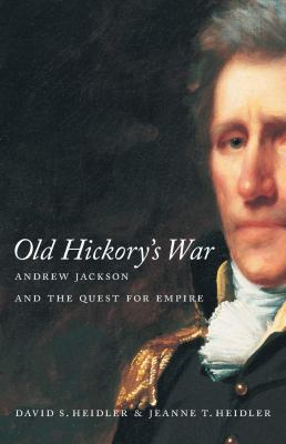 Old Hickory's war : Andrew Jackson and the quest for empire