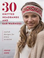 30 knitted headbands and ear warmers : stylish designs for every occasion