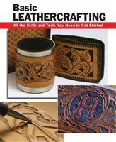 Basic leathercrafting : all the skills and tools you need to get started