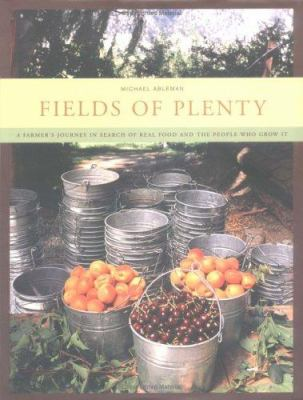 Fields of plenty : a farmer's journey in search of real food and the people who grow it
