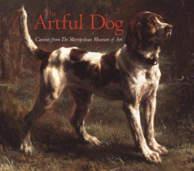 The artful dog : canines from the Metropolitan Museum of Art.
