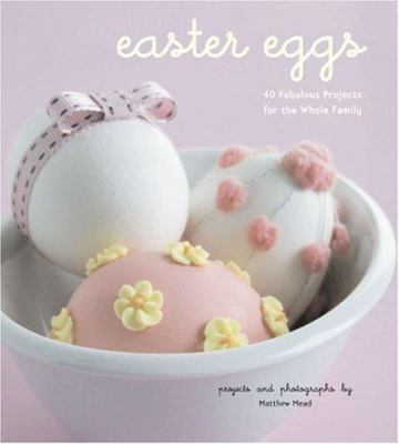 Easter eggs : 40 fabulous projects for the whole family