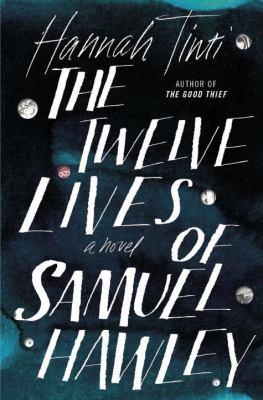 The twelve lives of Samuel Hawley :