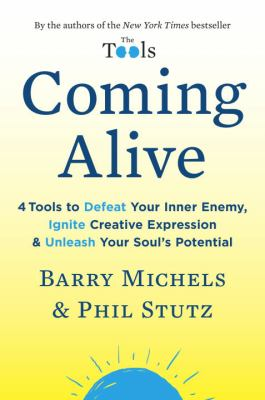Coming Alive: 4 Tools to Defeat Your Inner Enemy, Ignite Creative Expression, and Unleash Your Soul's Potential