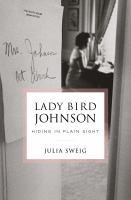 Lady Bird Johnson : hiding in plain sight
