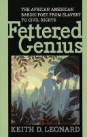 Fettered genius : the African American bardic poet from slavery to civil rights