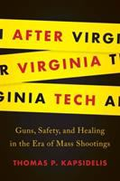 After Virginia Tech : guns, safety, and healing in the era of mass shootings