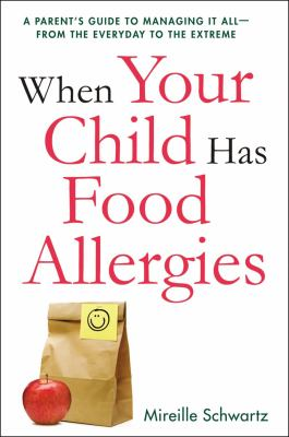 When your child has food allergies : a parent's guide to managing