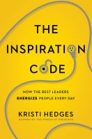 The inspiration code : how the best leaders energize people every day