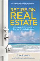 Retire on real estate : building rental income for a safe and secure retirement