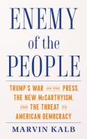 Enemy of the people : Trump's war on the press, the new McCarthyism, and the threat to American democracy