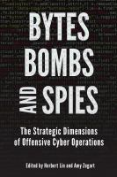 Bytes, bombs, and spies : the strategic dimensions of offensive cyber operations