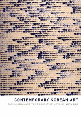Contemporary Korean art : Tansaekhwa and the urgency of method