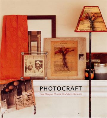 Photocraft : cool things to do with the pictures you love