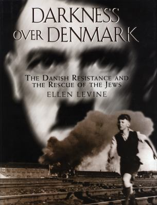 Darkness over Denmark : the Danish resistance and the rescue of the Jews